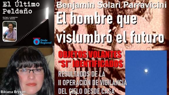 EL ÚLTIMO PELDAÑO. Benjamín Solari: el hombre que vislumbró el futuro y OVNIs desvelados